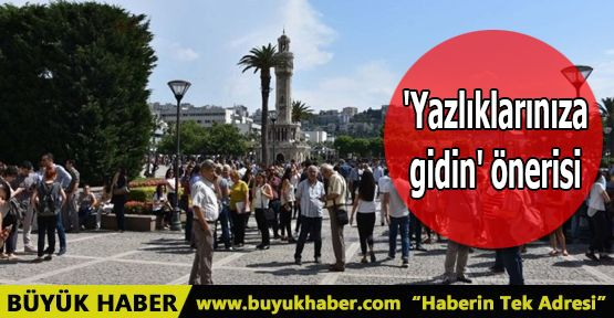 İzmirlilere 'Yazlıklarınıza gidin' önerisi
