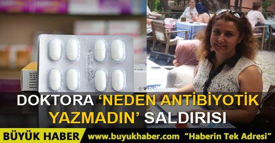 Kadın doktora 'antibiyotik yazmadın' diye saldırdı