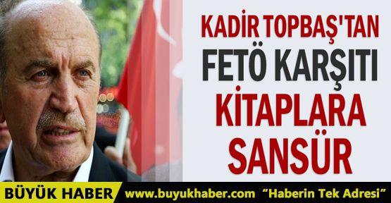 Kadir Topbaş'tan FETÖ karşıtı kitaplara sansür