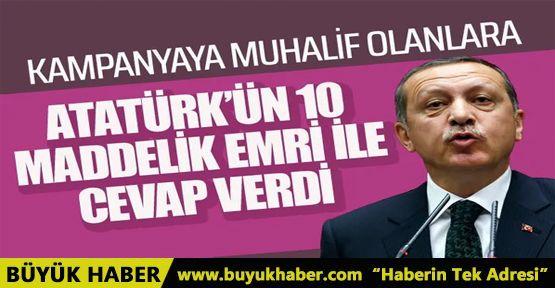 Kampanyaya muhalif olanlara Atatürkün 10 maddelik emri ile cevap verdi