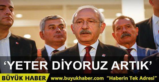 Kılıçdaroğlu: Varsa bir sorun getirin, çözelim; 'Yeter' diyoruz artık