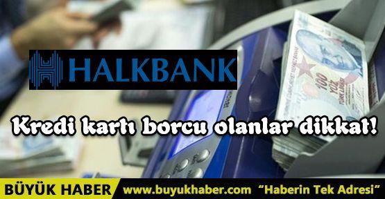 Kredi kartı borcu olanlara Halkbank Kredisi !