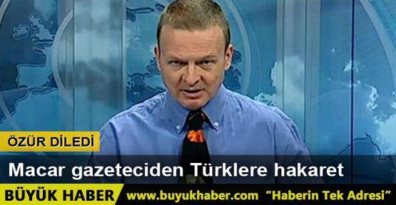 Macar gazeteci tepkiler üzerine Türklerden özür diledi