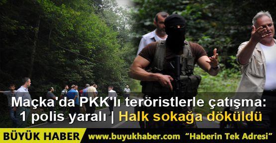 Maçka'da PKK'lı teröristlerle çatışma çıktı: 1 polis yaralı
