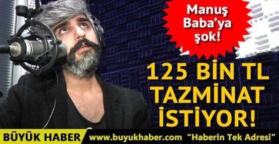 Manuş Baba'ya şok! 125 bin lira tazminat istiyor