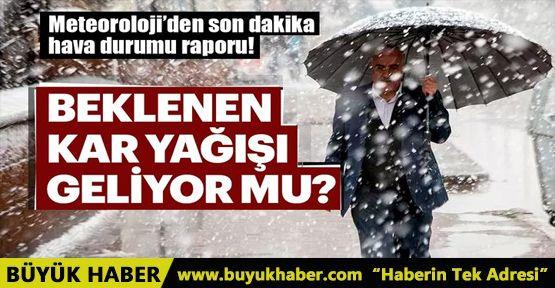 Meteoroloji'den son dakika hava durum! İstanbul'da kar yağacak mı?