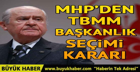 MHP'den TBMM başkanlık seçimi kararı