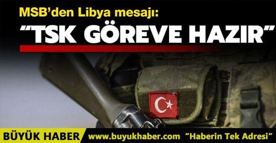 MSB'den Libya açıklaması: TSK göreve hazır