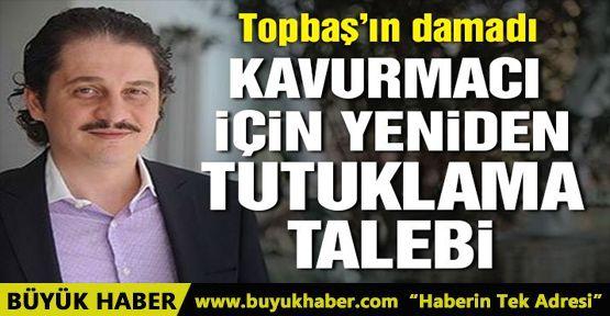 Ömer Faruk Kavurmacı için tutuklama talebi!