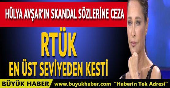 RTÜK'ten Hülya Avşar'ın skandal sözlerine ceza