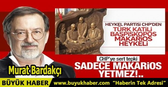 Sadece Makarios'la olmaz, bizi katleden herkesin heykelini dikmeliyiz!