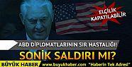ABD diplomatlarının sır hastalığı!...