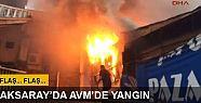 Aksaray'da AVM'de yangın!
