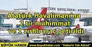 Atatürk Havalimanı'na 2 tır mühimmat...