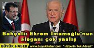 Bahçeli: Ekrem İmamoğlu'nun sloganı...