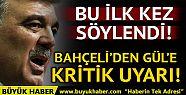 Bahçeli'den Abdullah Gül'e uyarı, Meral...