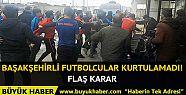 Başakşehirli futbolcular ifade verdi!