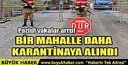BİR MAHALLE DAHA KARANTİNAYA ALINDI