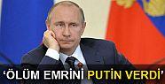 Casusun ölüm emrini Putin verdi'
