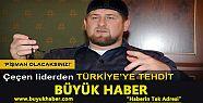 Çeçen liderden Türkiye'ye tehdit: Pişman...