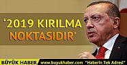 Cumhurbaşkanı Erdoğan: 2019 kırılma...