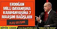 Cumhurbaşkanı Erdoğan 7 aylık maaşını...