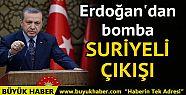 Cumhurbaşkanı Erdoğan'dan Suriyeli açıklaması:...