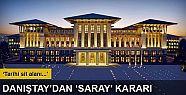 Danıştay'dan Cumhurbaşkanlığı Sarayı...