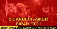 Darbeci iki asker GATA'dan firar etti