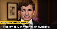 """Davutoğlu """"Yarın kim IŞİD'in yanında..."""