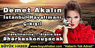 Demet Akalın İstanbul Havalimanı Çıkışı!