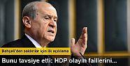 Devlet Bahçeli: HDP olayın faillerini...