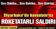 Diyarbakır Havaalanı'na roketatarlı...