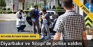 Diyarbakır ve Silopi'de polise saldırı:...