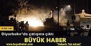 Diyarbakır'da çatışma: 4 ölü