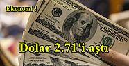 Dolar 2.71′i aştı