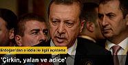 Erdoğan: 'Çirkin, yalan ve adice'