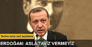 Erdoğan: Teröre karşı tutumumuzdan taviz...