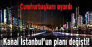 Erdoğan uyardı Kanal İstanbul'un planı...