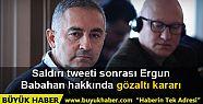 Ergun Babahan'a gözaltı kararı
