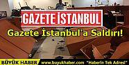 Gazetem İstanbul'a Saldırı!