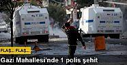 Gazi Mahallesi'nde çıkan olaylarda 1 polis...