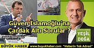 Güven İslamoğlu'na Çardak Altı Soruları!