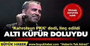 Haluk Levent 'Kahrolsun PKK' dedi, linç...