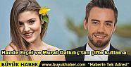 Hande Erçel ve Murat Dalkılıç'tan çifte...
