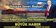 Hasan Akgün Kuşlara Otel Rezidans Yapıyor!