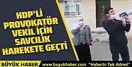 HDP'li provokatör vekil Tosun için savcılık...