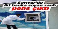 İki bankayı soyan şahıs polis çıktı