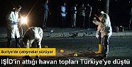 IŞİD'in attığı havan topları Türkiye'ye...