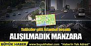 İstanbul boşaldı, yollarda in cin top...